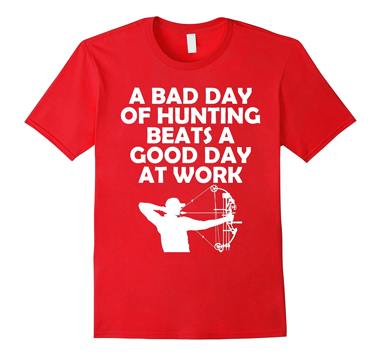 A Bad Day Of Hunting Beats A Good Day At Work Funny T-Shirt-T-Shirt