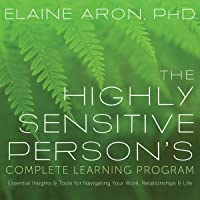 The Highly Sensitive Person's Complete Learning Program: Essential Insights and Tools for Navigating Your Work, Relationships, and Life
