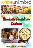 Mexican American Cantina: Over 100 Authentic, Tex Mex and Mexican American Recipes!