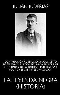 La leyenda negra (Historia): CONTRIBUCIÓN AL ESTUDIO DEL CONCEPTO DE ESPAÑA EN EUROPA
