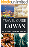 Taiwan 2017 : 20 Cool Things to do during your Trip to Taiwan: Top 20 Local Places You Can't Miss! (Travel Guide Taiwan) (English Edition)