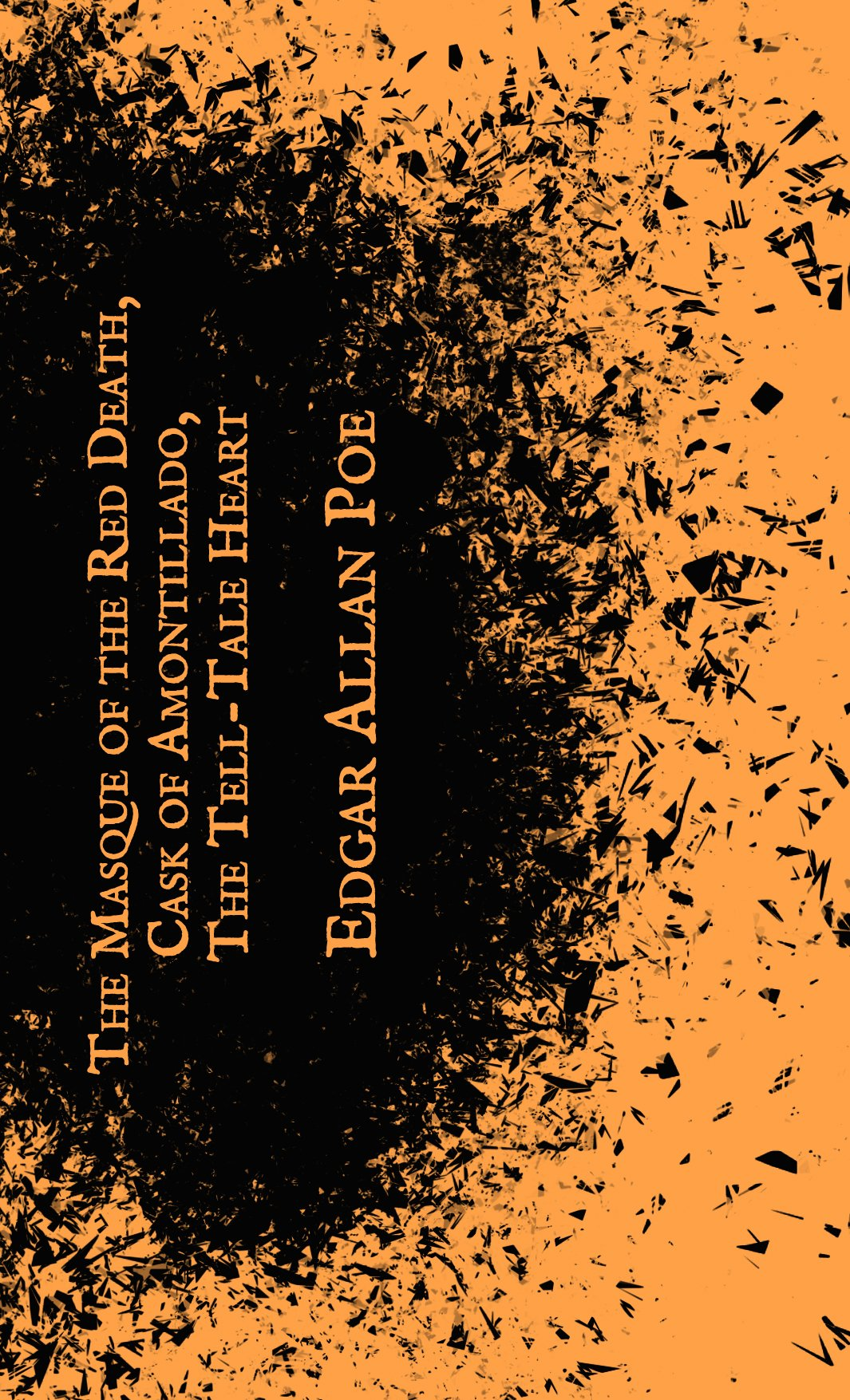 The Masque of the Red Death, Cask of Amontillado & The Tell-Tale Heart, Poe, Edgar Allan