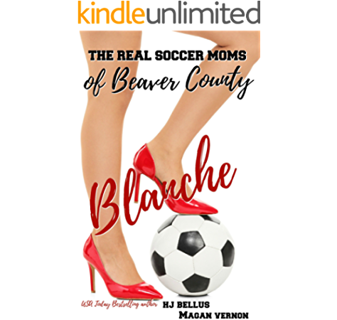 Blanche The Real Soccer Moms Of Beaver County 1 Kindle Edition By Bellus Hj Vernon Magan Romance Kindle Ebooks Amazon Com