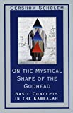 On the Mystical Shape of the Godhead: Basic Concepts in the Kabbalah (Mysticism and Kabbalah)