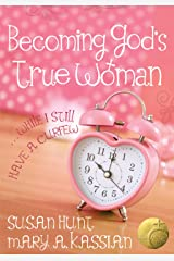 Becoming God's True Woman: ...While I Still Have a Curfew (True Woman) Kindle Edition