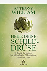Heile deine Schilddrüse: Die Wahrheit über Hashimoto, Über- und Unterfunktion, Schilddrüsenknoten, -tumoren und -zysten (German Edition) Kindle Edition
