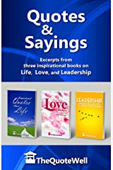 Quotes and Sayings: Excerpts from three inspirational books on Life, Love, and Leadership