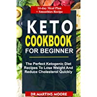 KETO  COOKBOOK FOR BEGINNERS: The Perfect Ketogenic Diet Recipe To Lose Weight And...