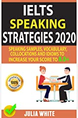IELTS SPEAKING STRATEGIES 2020: Speaking Samples, Vocabulary, Collocations And Idioms To Increase Your Score To 8.0+ Kindle Edition