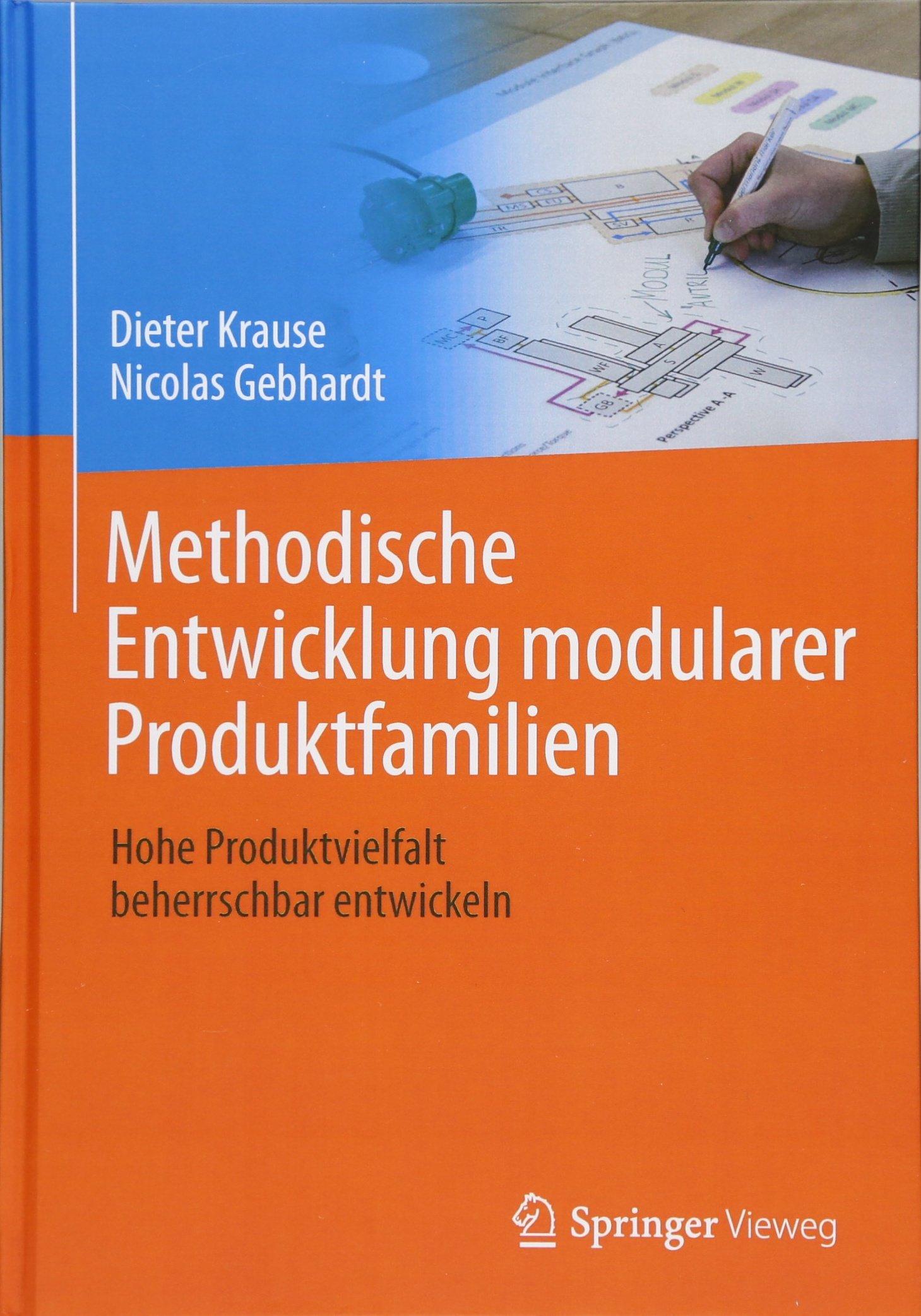 Methodische Entwicklung modularer Produktfamilien: Hohe Produktvielfalt beherrschbar entwickeln Gebundenes Buch – 30. Januar 2018 Dieter Krause Nicolas Gebhardt Springer Vieweg 3662530392