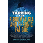 Tapping for Fibromyalgia and Chronic Fatigue: The Clinically Proven All-Natural Scientific Self-Help Treatment for Pain, Fatigue, Stress, Muscle Weakness, ... Mood Disorders (Tapping Series Book 4)