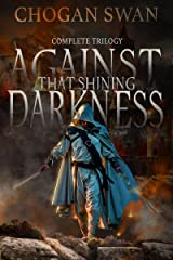 Against That Shining Darkness: Complete Trilogy Kindle Edition