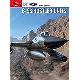B-58 Hustler Units (Combat Aircraft Book 130)