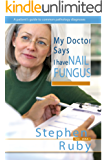 My Doctor Says I Have Nail Fungus (English Edition)
