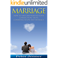 Marriage: How To Save And Rebuild Your Connection, Trust, Communication And Intimacy