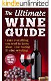 Wine Guide: Learn everything you need to know about wine tasting & wine selecting - Includes tips and tricks (Wine Making and Tasting Books Book 1) (English Edition)