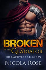 Broken by the Gladiator: Dark Forbidden Romance (The Captive Collection) Kindle Edition