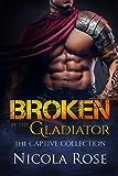 Broken by the Gladiator: Dark Forbidden Romance (The Captive Collection)