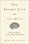 The Secret Life of the Mind: How Your Brain Thinks, Feels, and Decides (English Edition)