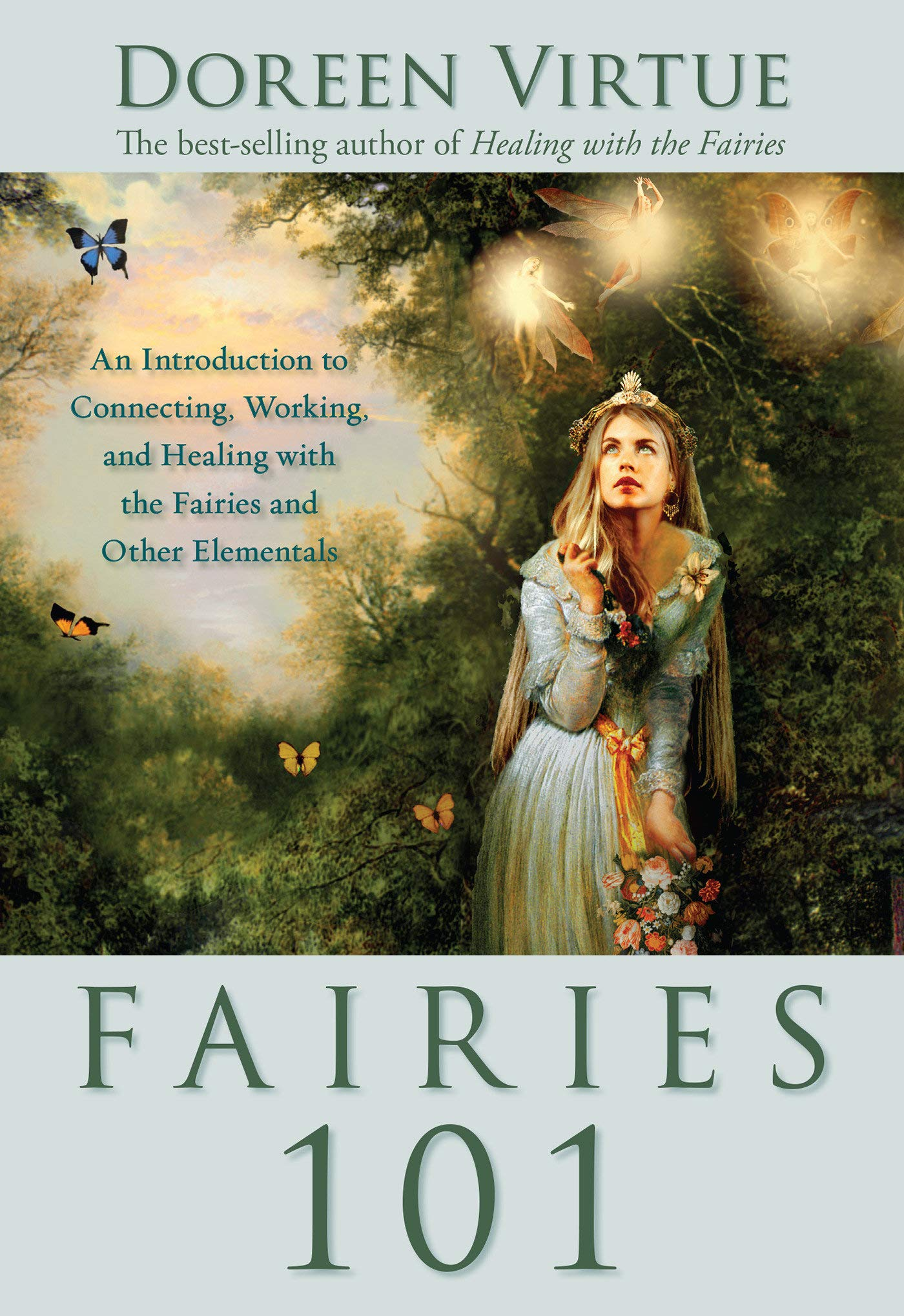 Fairies 101: An Inroduction to Connecting, Working, and Healing with the Fairies and Other Elementals PDF