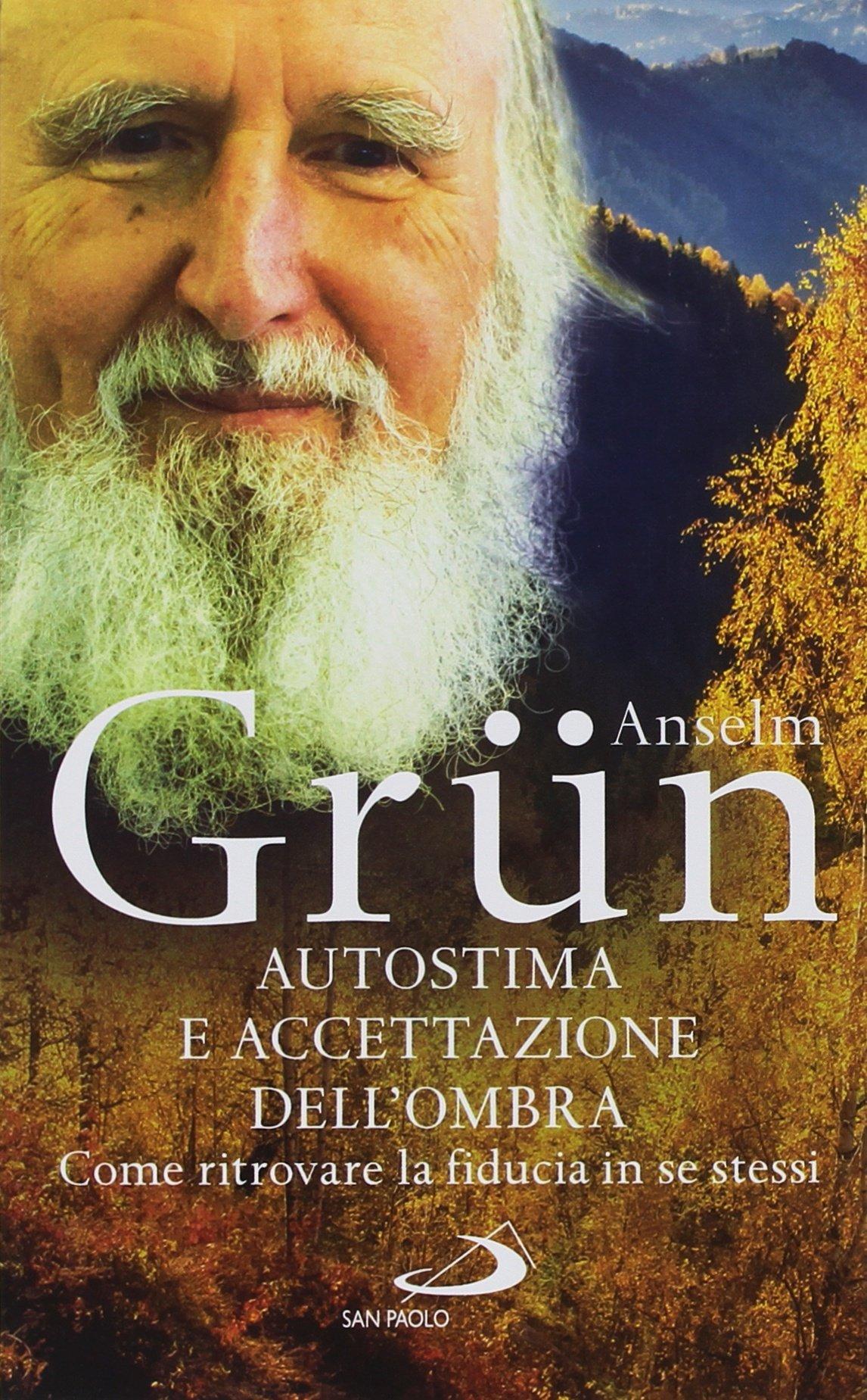 Autostima E Accettazione Dell Ombra Come Ritrovare La Fiducia In Se Stessi Amazon It Grün Anselm Zadra B Libri