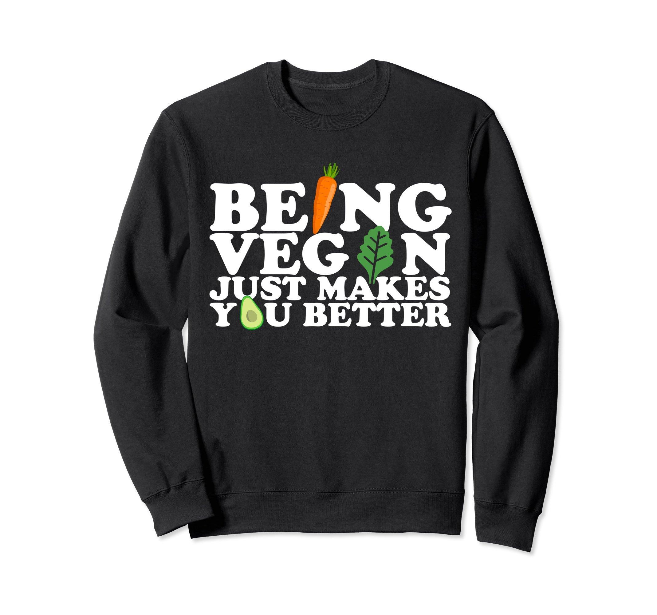 Unisex Being Vegan Just Makes You Better Sweatshirt Medium Black