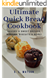 Ultimate Quick Bread Cookbook: Savory & Sweet Breads, Muffins, Biscuits & More! (Southern Cooking Recipes Book 62)