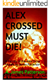 Alex Crossed Must Die!: A Parody of the Alex Cross Novels by James Patterson