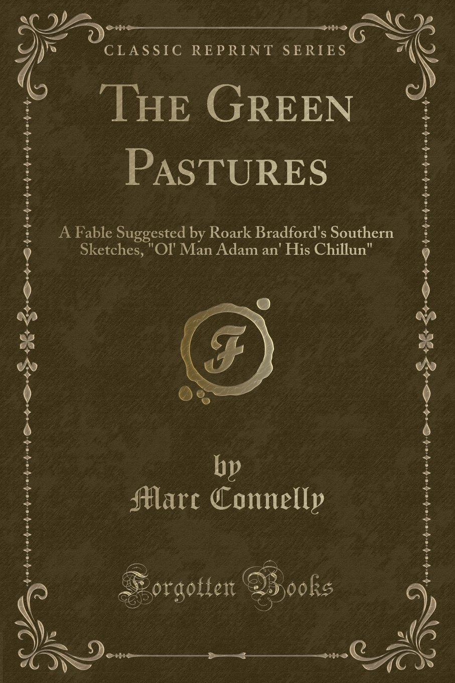 """Download The Green Pastures: A Fable Suggested by Roark Bradford's Southern Sketches, """"Ol' Man Adam an' His Chillun"""" (Classic Reprint) pdf epub"""