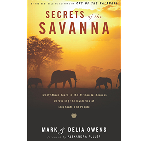 Secrets Of The Savanna Twenty Three Years In The African Wilderness Unraveling The Mysteries Ofelephants And People Reprint Owens Mark Owens Delia Amazon Com