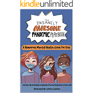 The Insanely Awesome Pandemic Playbook: A Humorous Mental Health Guide For Kids (The Insanely Awesome Books)