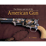 The History and Art of the American Gun: The Art of American Arms