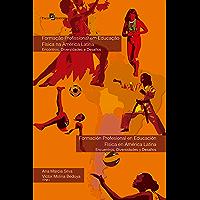 Formação Profissional em Educação Física na América Latina:: Encontros, Diversidades e Desafios (Spanish Edition)