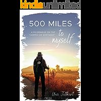 500 Miles to myself: A pilgrimage on the Camino de Santiago; (Way Of St. James)