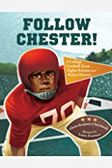 Follow Chester!: A College Football Team Fights Racism and Makes History Kindle Edition