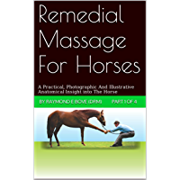 Remedial Massage For Horses.   Part 1 of 4: A Practical, Photographic And Illustrative Anatomical Insight into The Horse (English Edition)