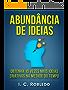 Abundância de Ideias: Obtenha 10 Vezes Mais Ideias Criativas na Metade do Tempo