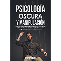 Psicología Oscura y Manipulación: Los Manipuladores Están a Nuestro Alrededor y Son Difíciles de Detectar. Aprende…