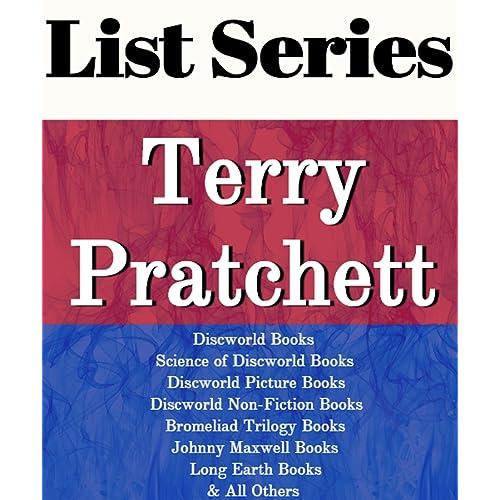 TERRY PRATCHETT: SERIES READING ORDER: DISCWORLD BOOKS, SCIENCE OF DISCWORLD BOOKS, DISCWORLD PICTURE BOOKS DISCWORLD NON-FICTION BOOKS, BROMELIAD BOOKS, LONG EARTH BY TERRY PRATCHETT