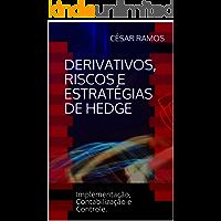 Derivativos, riscos e  estratégias de hedge: Implementação, Contabilização e Controle.