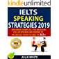 IELTS SPEAKING STRATEGIES 2019: Speaking Samples, Vocabulary, Collocations And Idioms To Increase Your Score To 8.0+ (English Edition)