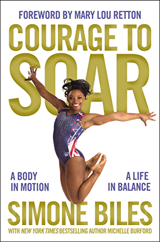 Courage to Soar (with Bonus Content): A Body in Motion; A Life in Balance