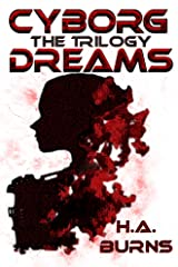 Cyborg Dreams: The Trilogy Kindle Edition