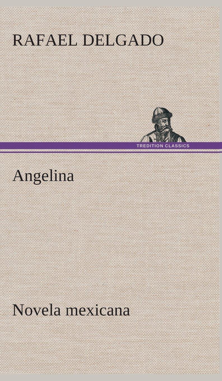 Angelina (novela mexicana) (Spanish Edition): Rafael Delgado ...
