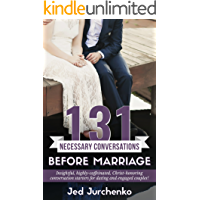 131 Necessary Conversations Before Marriage: Insightful, highly-caffeinated, Christ-honoring conversation starters for…