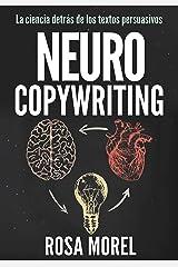 NEUROCOPYWRITING La ciencia detrás de los textos persuasivos: Aprende a escribir para persuadir y vender a la mente (Spanish Edition) Kindle Edition