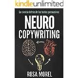 NEUROCOPYWRITING La ciencia detrás de los textos persuasivos: Aprende a escribir para persuadir y vender a la mente (Spanish