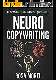 NEUROCOPYWRITING  La ciencia detrás de los textos persuasivos: Aprende a escribir para persuadir y vender a la mente