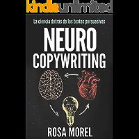 NEUROCOPYWRITING La ciencia detrás de los textos persuasivos: Aprende a escribir para persuadir y vender a la mente…