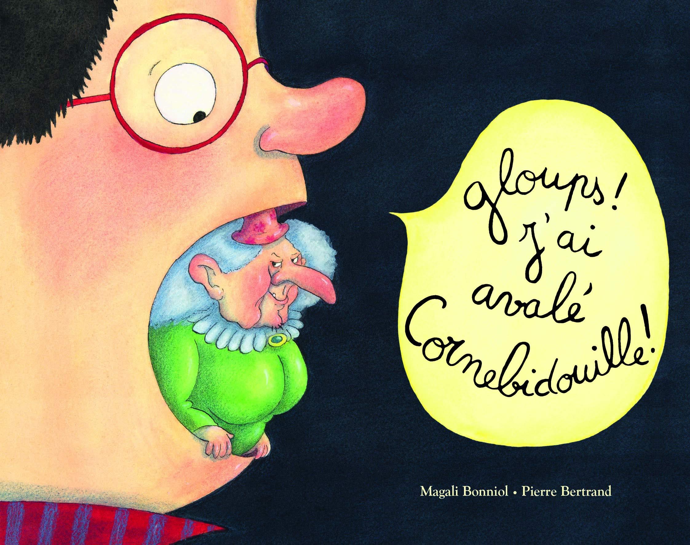 Gloups! j'ai avale cornebidouille! Poche – 17 octobre 2018 Bertrand Pierre Magali Bonniol L' Ecole des Loisirs 2211238157